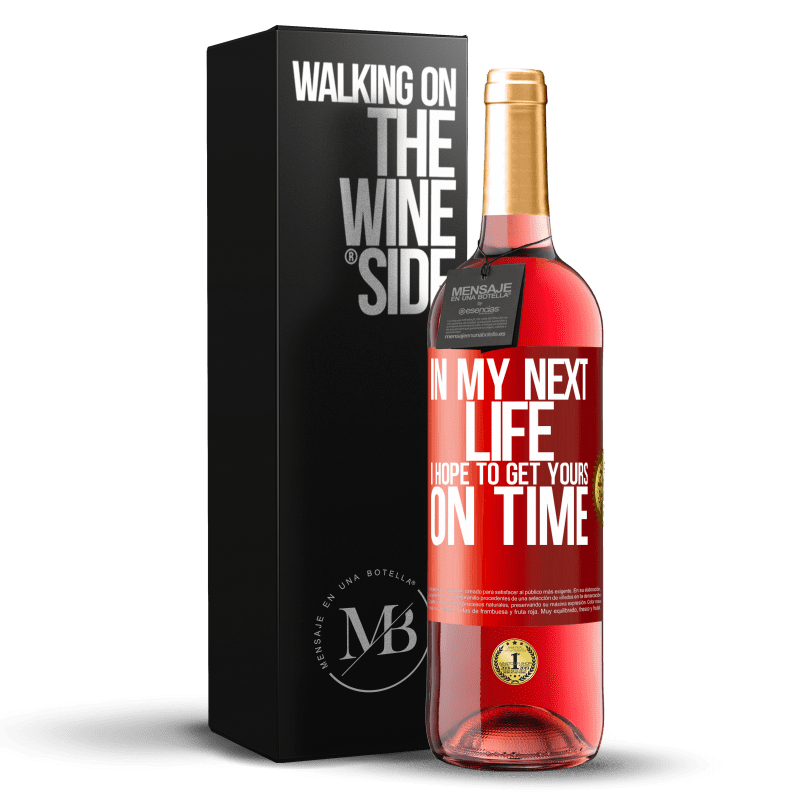 24,95 € Free Shipping   Rosé Wine ROSÉ Edition In my next life, I hope to get yours on time Red Label. Customizable label Young wine Harvest 2020 Tempranillo