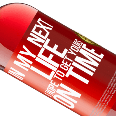 Unique & Personal Expressions. «In my next life, I hope to get yours on time» ROSÉ Edition