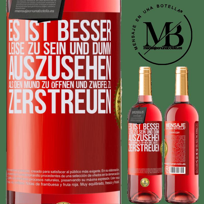 24,95 € Kostenloser Versand | Roséwein ROSÉ Ausgabe Es ist besser, leise zu sein und dumm auszusehen, als den Mund zu öffnen und Zweifel zu zerstreuen Rote Markierung. Anpassbares Etikett Junger Wein Ernte 2020 Tempranillo