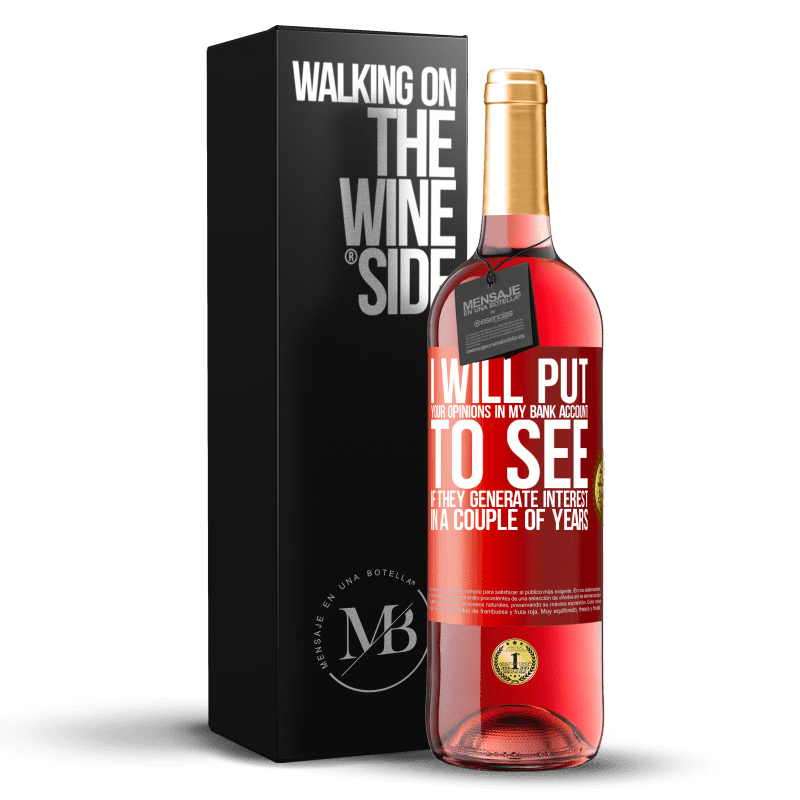 24,95 € Free Shipping | Rosé Wine ROSÉ Edition I will put your opinions in my bank account, to see if they generate interest in a couple of years Red Label. Customizable label Young wine Harvest 2020 Tempranillo