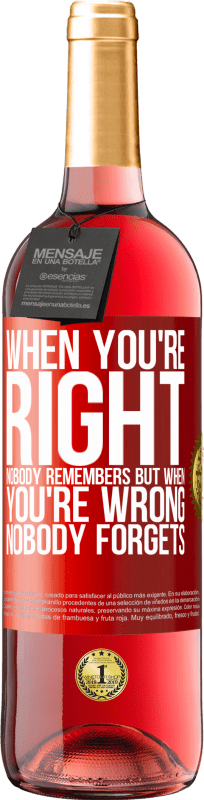 24,95 € Free Shipping   Rosé Wine ROSÉ Edition When you're right, nobody remembers, but when you're wrong, nobody forgets Red Label. Customizable label Young wine Harvest 2020 Tempranillo