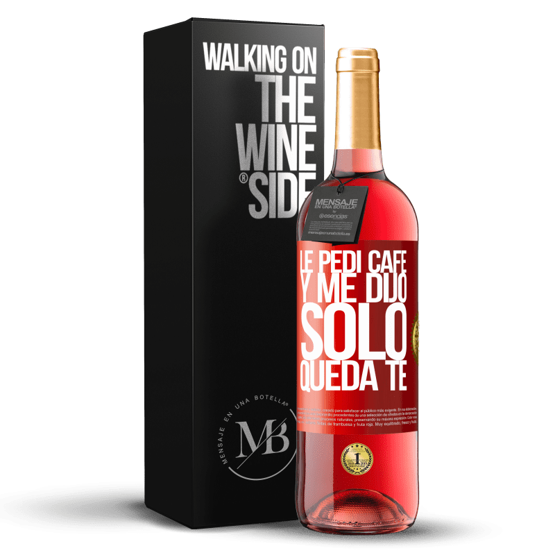 24,95 € Free Shipping | Rosé Wine ROSÉ Edition Le pedí café y me dijo: Sólo queda té Red Label. Customizable label Young wine Harvest 2020 Tempranillo