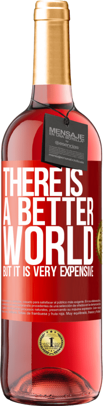 24,95 € Free Shipping | Rosé Wine ROSÉ Edition There is a better world, but it is very expensive Red Label. Customizable label Young wine Harvest 2020 Tempranillo