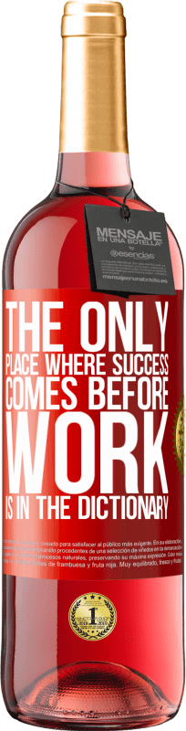 24,95 € Free Shipping   Rosé Wine ROSÉ Edition The only place where success comes before work is in the dictionary Red Label. Customizable label Young wine Harvest 2020 Tempranillo