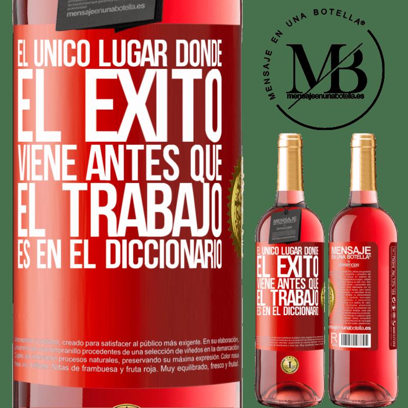 24,95 € Envoi gratuit   Vin rosé Édition ROSÉ Le seul endroit où le succès passe avant le travail est dans le dictionnaire Étiquette Rouge. Étiquette personnalisable Vin jeune Récolte 2020 Tempranillo