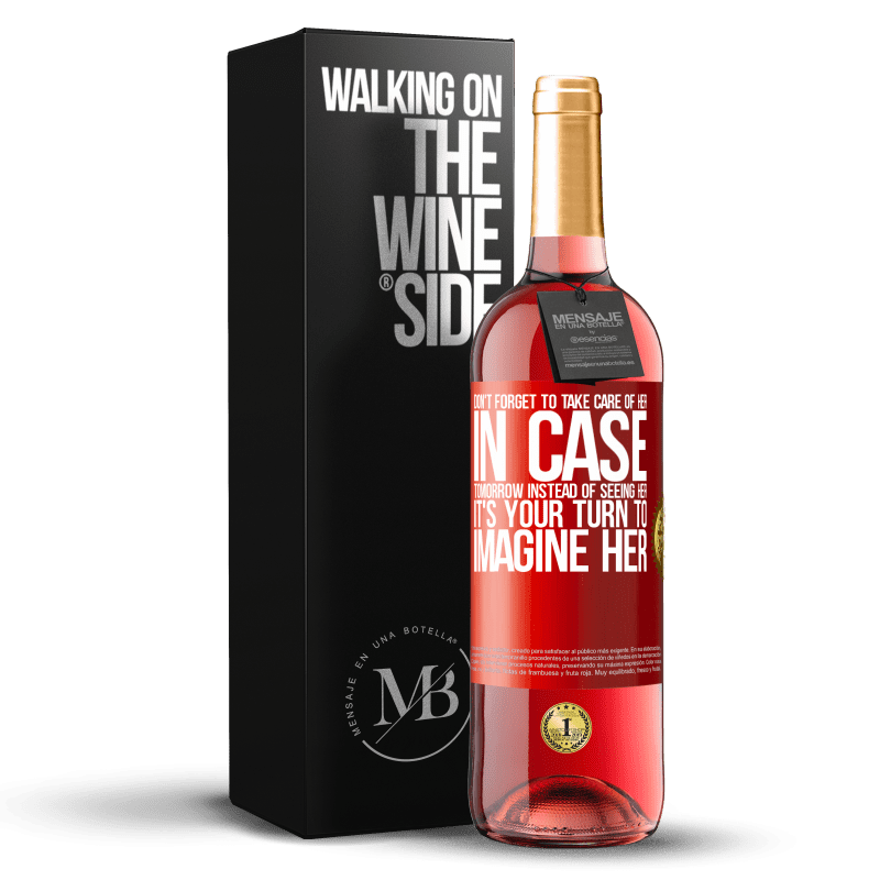 24,95 € Free Shipping   Rosé Wine ROSÉ Edition Don't forget to take care of her, in case tomorrow instead of seeing her, it's your turn to imagine her Red Label. Customizable label Young wine Harvest 2020 Tempranillo