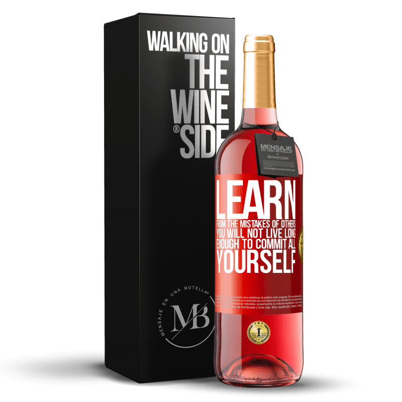 24,95 € Free Shipping | Rosé Wine ROSÉ Edition Learn from the mistakes of others, you will not live long enough to commit all yourself Red Label. Customizable label Young wine Harvest 2020 Tempranillo