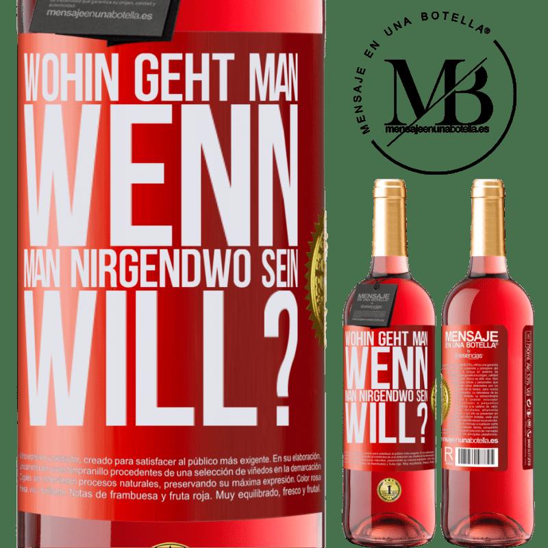 24,95 € Kostenloser Versand | Roséwein ROSÉ Ausgabe wohin geht man, wenn man nirgendwo sein will? Rote Markierung. Anpassbares Etikett Junger Wein Ernte 2020 Tempranillo