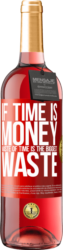 24,95 € Free Shipping | Rosé Wine ROSÉ Edition If time is money, waste of time is the biggest waste Red Label. Customizable label Young wine Harvest 2020 Tempranillo