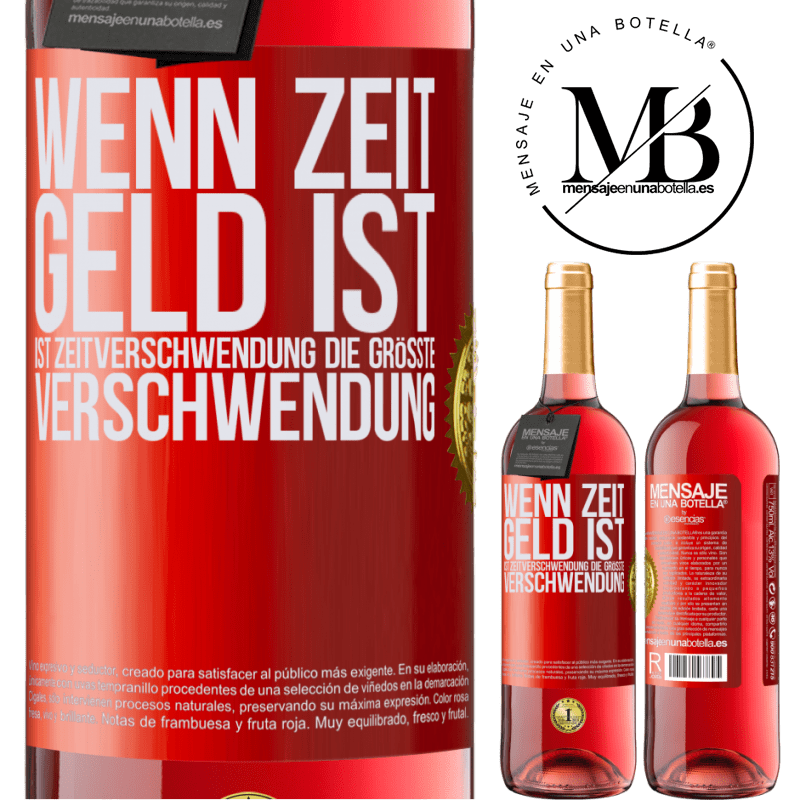 24,95 € Kostenloser Versand | Roséwein ROSÉ Ausgabe Wenn Zeit Geld ist, ist Zeitverschwendung die größte Verschwendung Rote Markierung. Anpassbares Etikett Junger Wein Ernte 2020 Tempranillo