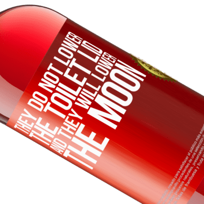 Unique & Personal Expressions. «They do not lower the toilet lid and they will lower the moon» ROSÉ Edition