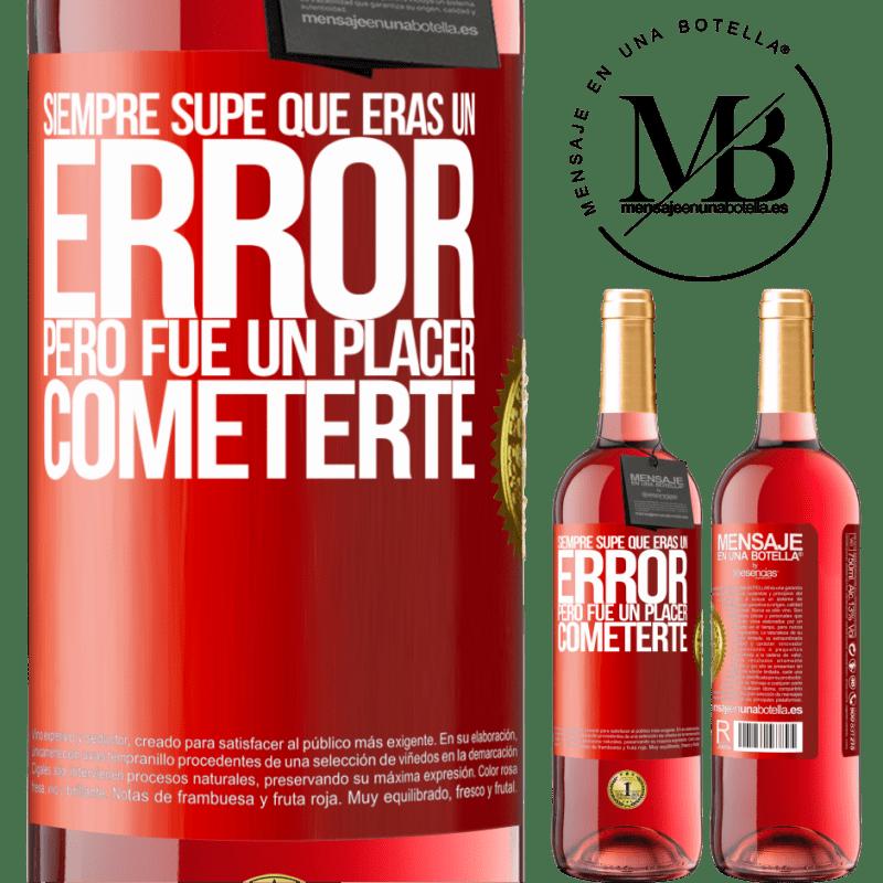 24,95 € Envoi gratuit | Vin rosé Édition ROSÉ J'ai toujours su que tu étais une erreur, mais ce fut un plaisir de te faire Étiquette Rouge. Étiquette personnalisable Vin jeune Récolte 2020 Tempranillo