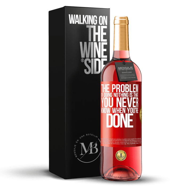 24,95 € Free Shipping | Rosé Wine ROSÉ Edition The problem of doing nothing is that you never know when you're done Red Label. Customizable label Young wine Harvest 2020 Tempranillo