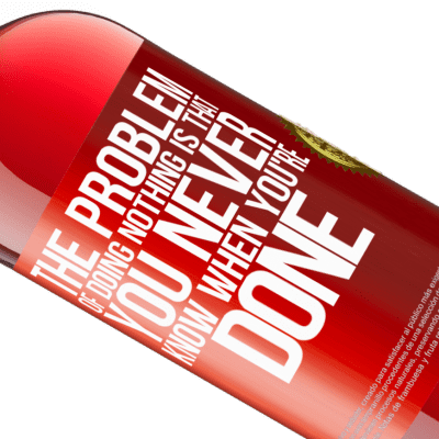 Unique & Personal Expressions. «The problem of doing nothing is that you never know when you're done» ROSÉ Edition