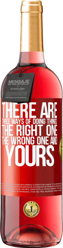 24,95 € | Rosé Wine ROSÉ Edition There are three ways of doing things: the right one, the wrong one and yours Red Label. Customizable label Young wine Harvest 2020 Tempranillo