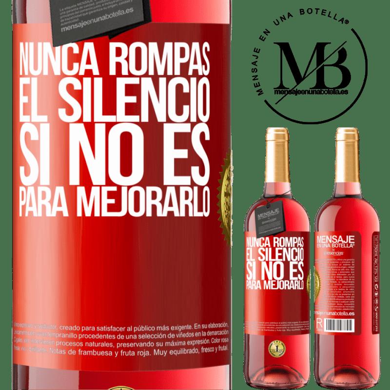 24,95 € Envoi gratuit | Vin rosé Édition ROSÉ Ne brisez jamais le silence pour ne pas l'améliorer Étiquette Rouge. Étiquette personnalisable Vin jeune Récolte 2020 Tempranillo