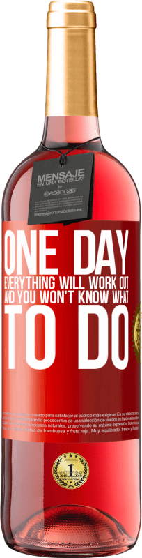 24,95 € Free Shipping | Rosé Wine ROSÉ Edition One day everything will work out and you won't know what to do Red Label. Customizable label Young wine Harvest 2020 Tempranillo