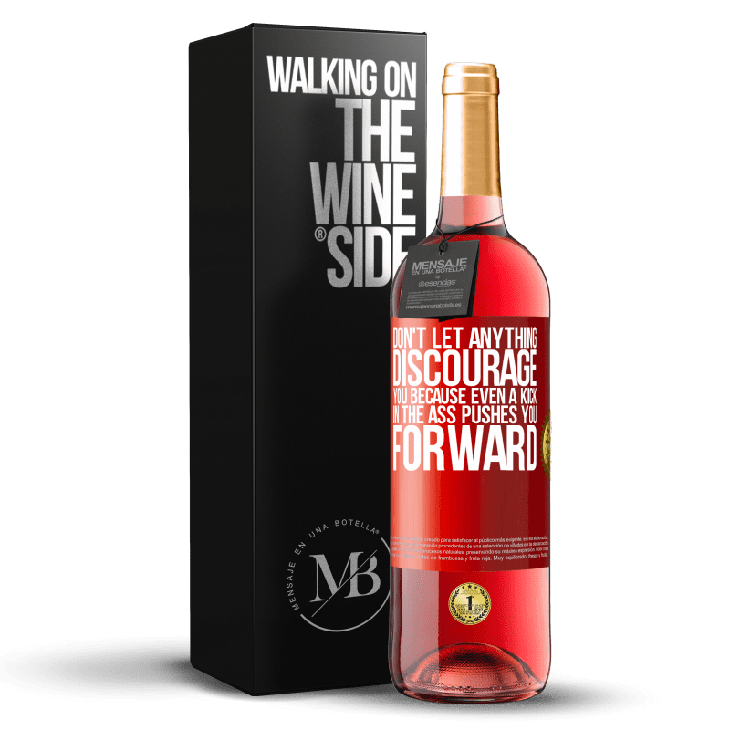 24,95 € Free Shipping   Rosé Wine ROSÉ Edition Don't let anything discourage you, because even a kick in the ass pushes you forward Red Label. Customizable label Young wine Harvest 2020 Tempranillo