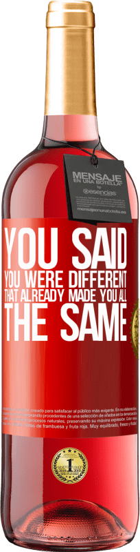 24,95 € Free Shipping   Rosé Wine ROSÉ Edition You said you were different, that already made you all the same Red Label. Customizable label Young wine Harvest 2020 Tempranillo