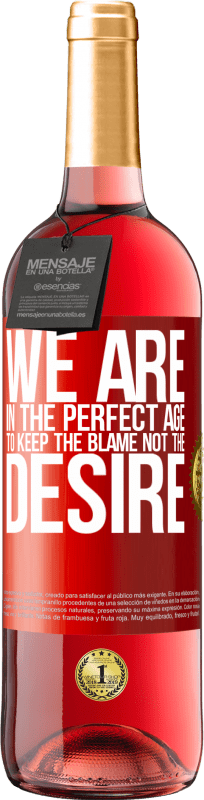 24,95 € | Rosé Wine ROSÉ Edition We are in the perfect age to keep the blame, not the desire Red Label. Customizable label Young wine Harvest 2020 Tempranillo