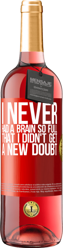 24,95 € Free Shipping | Rosé Wine ROSÉ Edition I never had a brain so full that I didn't get a new doubt Red Label. Customizable label Young wine Harvest 2020 Tempranillo