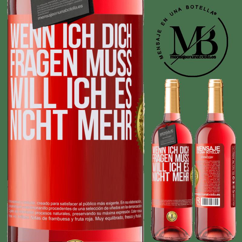 24,95 € Kostenloser Versand | Roséwein ROSÉ Ausgabe Wenn ich dich fragen muss, will ich es nicht mehr Rote Markierung. Anpassbares Etikett Junger Wein Ernte 2020 Tempranillo
