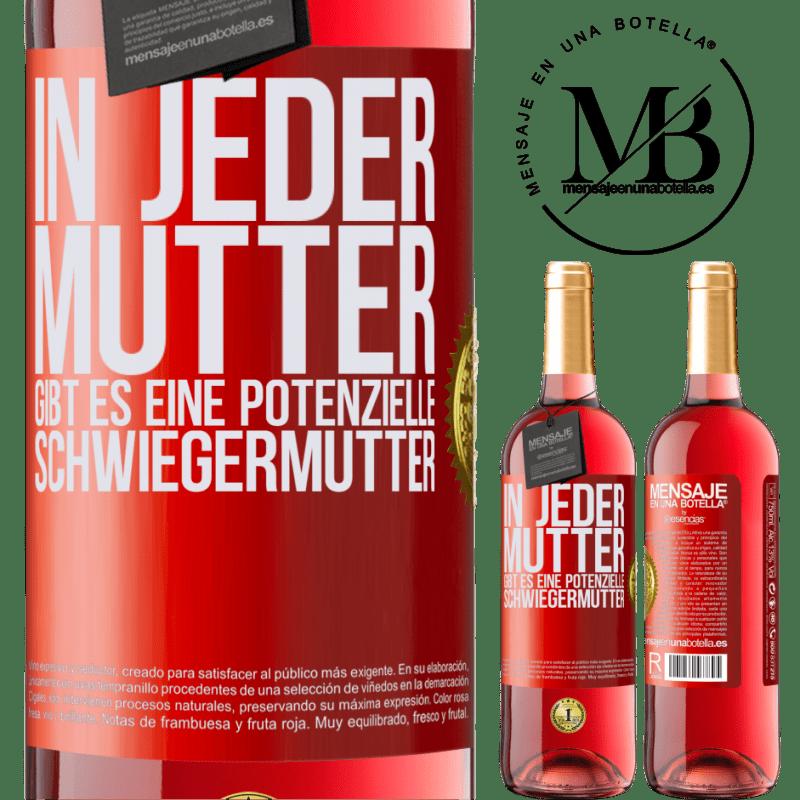 24,95 € Kostenloser Versand | Roséwein ROSÉ Ausgabe In jeder Mutter gibt es eine potenzielle Schwiegermutter Rote Markierung. Anpassbares Etikett Junger Wein Ernte 2020 Tempranillo