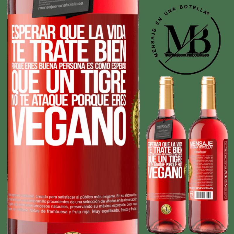 24,95 € Envoi gratuit | Vin rosé Édition ROSÉ Attendre que la vie vous traite bien parce que vous êtes une bonne personne, c'est comme attendre qu'un tigre ne vous Étiquette Rouge. Étiquette personnalisable Vin jeune Récolte 2020 Tempranillo