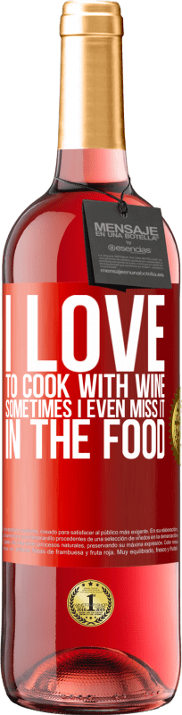 24,95 € Free Shipping | Rosé Wine ROSÉ Edition I love to cook with wine. Sometimes I even miss it in the food Red Label. Customizable label Young wine Harvest 2020 Tempranillo