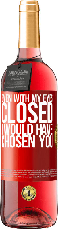 24,95 € Free Shipping | Rosé Wine ROSÉ Edition Even with my eyes closed I would have chosen you Red Label. Customizable label Young wine Harvest 2020 Tempranillo