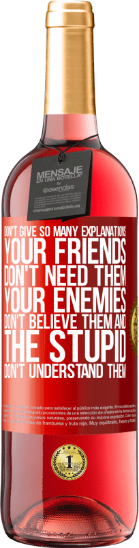 24,95 € Free Shipping | Rosé Wine ROSÉ Edition Don't give so many explanations. Your friends don't need them, your enemies don't believe them, and the stupid don't Red Label. Customizable label Young wine Harvest 2020 Tempranillo