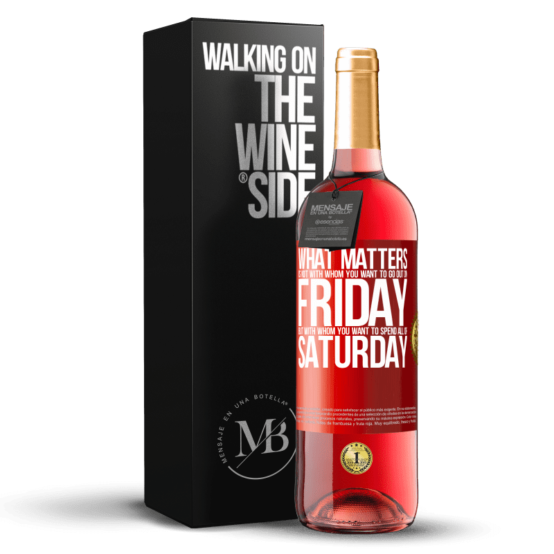 24,95 € Free Shipping   Rosé Wine ROSÉ Edition What matters is not with whom you want to go out on Friday, but with whom you want to spend all of Saturday Red Label. Customizable label Young wine Harvest 2020 Tempranillo