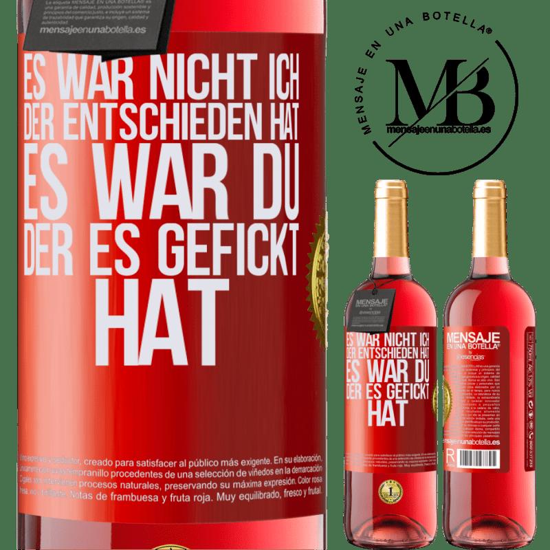 24,95 € Kostenloser Versand | Roséwein ROSÉ Ausgabe Es war nicht ich, der entschieden hat, es war du, der es gefickt hat Rote Markierung. Anpassbares Etikett Junger Wein Ernte 2020 Tempranillo