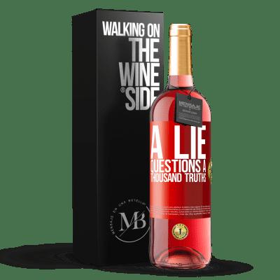 «A lie questions a thousand truths» ROSÉ Edition