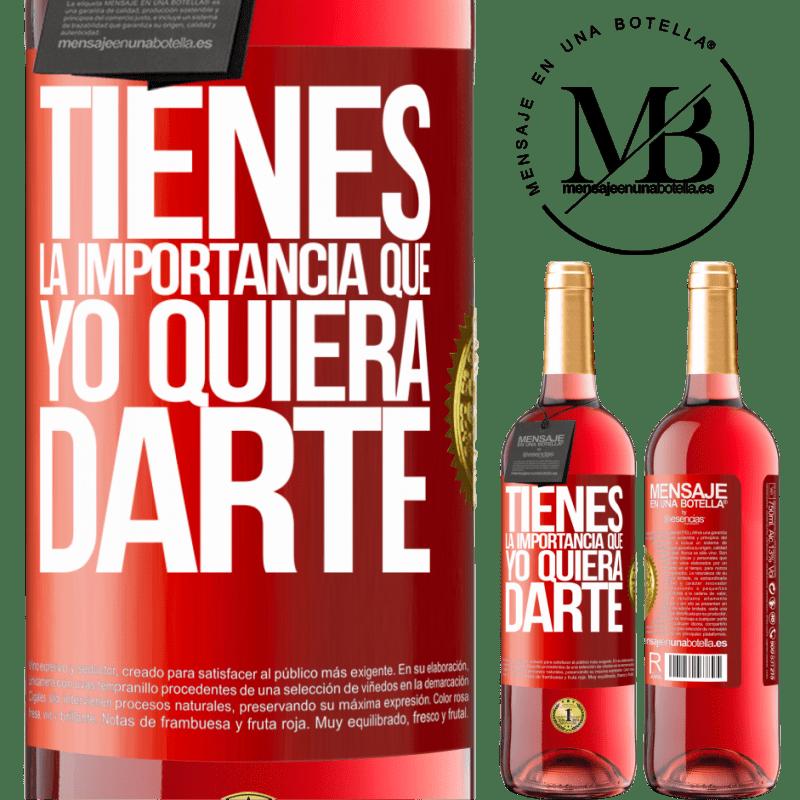 24,95 € Envoi gratuit | Vin rosé Édition ROSÉ Tu as l'importance que je veux te donner Étiquette Rouge. Étiquette personnalisable Vin jeune Récolte 2020 Tempranillo