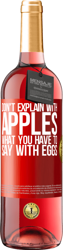 24,95 € Free Shipping | Rosé Wine ROSÉ Edition Don't explain with apples what you have to say with eggs Red Label. Customizable label Young wine Harvest 2020 Tempranillo