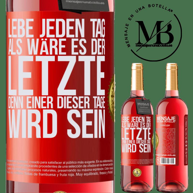 24,95 € Kostenloser Versand | Roséwein ROSÉ Ausgabe Lebe jeden Tag als wäre es der letzte, denn einer dieser Tage wird sein Rote Markierung. Anpassbares Etikett Junger Wein Ernte 2020 Tempranillo
