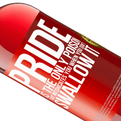 Unique & Personal Expressions. «Pride is the only poison that intoxicates you when you don't swallow it» ROSÉ Edition