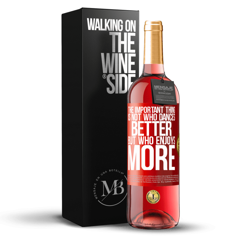 24,95 € Free Shipping   Rosé Wine ROSÉ Edition The important thing is not who dances better, but who enjoys more Red Label. Customizable label Young wine Harvest 2020 Tempranillo