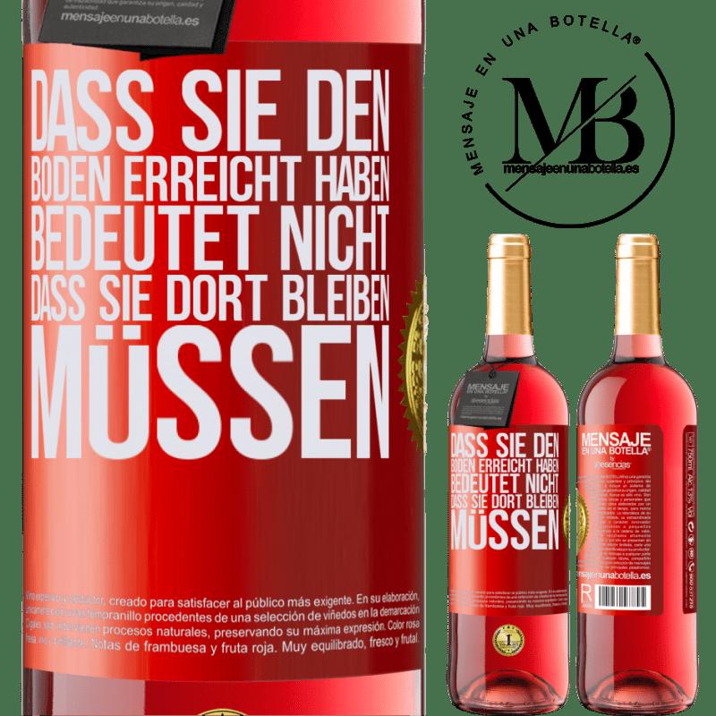 24,95 € Kostenloser Versand | Roséwein ROSÉ Ausgabe Dass Sie den Boden erreicht haben, bedeutet nicht, dass Sie dort bleiben müssen Rote Markierung. Anpassbares Etikett Junger Wein Ernte 2020 Tempranillo