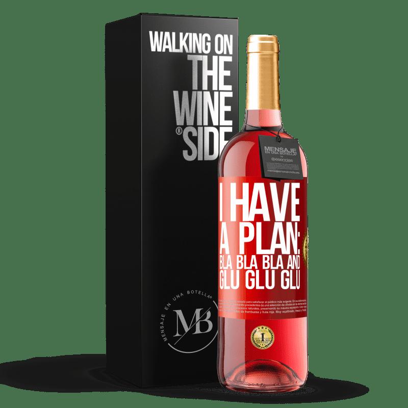 24,95 € Free Shipping | Rosé Wine ROSÉ Edition I have a plan: Bla Bla Bla and Glu Glu Glu Red Label. Customizable label Young wine Harvest 2020 Tempranillo