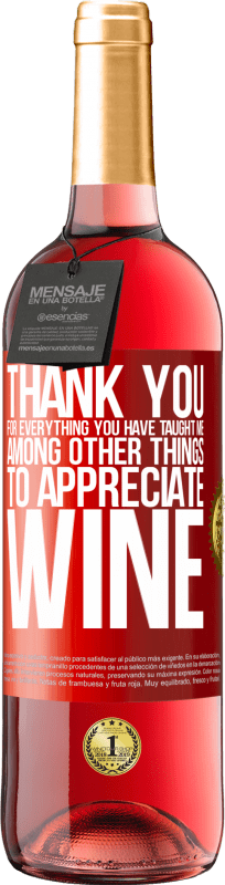 24,95 € Free Shipping   Rosé Wine ROSÉ Edition Thank you for everything you have taught me, among other things, to appreciate wine Red Label. Customizable label Young wine Harvest 2020 Tempranillo