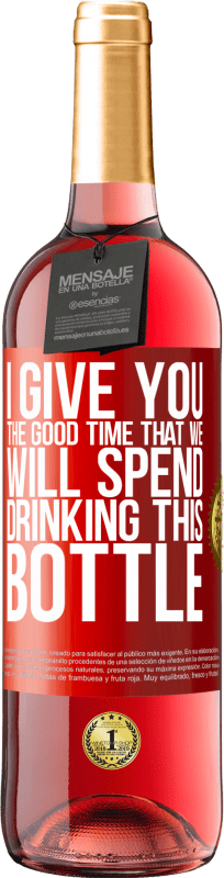 24,95 €   Rosé Wine ROSÉ Edition I give you the good time that we will spend drinking this bottle Red Label. Customizable label D.O. Cigales Young wine Harvest 2019 Spain Tempranillo