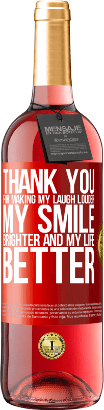24,95 € Free Shipping   Rosé Wine ROSÉ Edition Thank you for making my laugh louder, my smile brighter and my life better Red Label. Customizable label Young wine Harvest 2020 Tempranillo