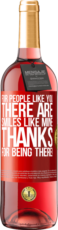 24,95 €   Rosé Wine ROSÉ Edition For people like you there are smiles like mine. Thanks for being there! Red Label. Customizable label D.O. Cigales Young wine Harvest 2019 Spain Tempranillo