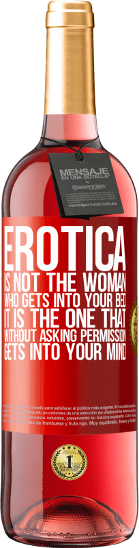24,95 € Free Shipping | Rosé Wine ROSÉ Edition Erotica is not the woman who gets into your bed. It is the one that without asking permission, gets into your mind Red Label. Customizable label Young wine Harvest 2020 Tempranillo