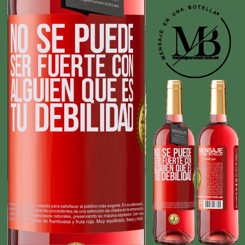24,95 € Envoi gratuit | Vin rosé Édition ROSÉ Vous ne pouvez pas être fort avec quelqu'un qui est votre faiblesse Étiquette Rouge. Étiquette personnalisable Vin jeune Récolte 2020 Tempranillo