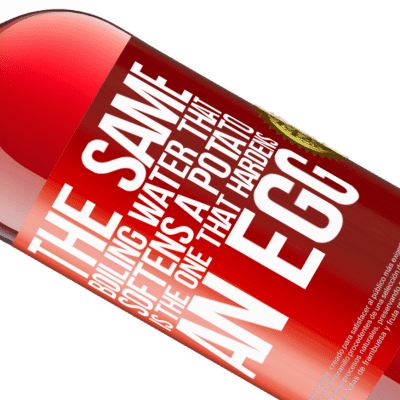 Unique & Personal Expressions. «The same boiling water that softens a potato is the one that hardens an egg» ROSÉ Edition