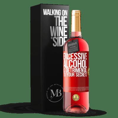 «Excessive alcohol is detrimental to your secrets» ROSÉ Edition