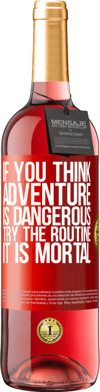 24,95 € Free Shipping | Rosé Wine ROSÉ Edition If you think adventure is dangerous, try the routine. It is mortal Red Label. Customizable label Young wine Harvest 2020 Tempranillo